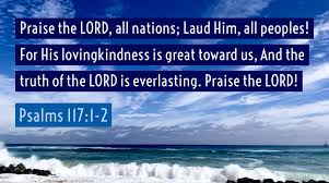 "Levi Spires on Twitter: ""Praise the LORD, all nations; Laud Him, all  peoples! For His lovingkindness is great toward us, And the truth of the  LORD is everlasting. Praise the LORD! #Psalms"